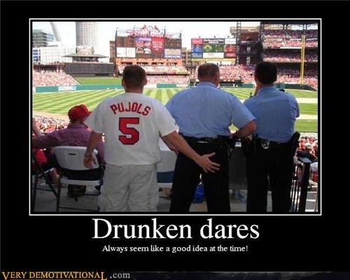 alright baseball cops dare drinking FRIDAY idiots