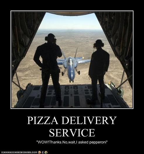 "PIZZA DELIVERY SERVICE ""WOW!Thanks.No,wait,I asked pepperoni"""