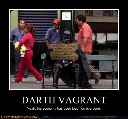 DARTH VAGRANT Yeah, the economy has been tough on everyone.