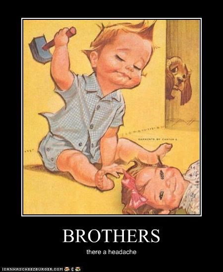 BROTHERS there a headache