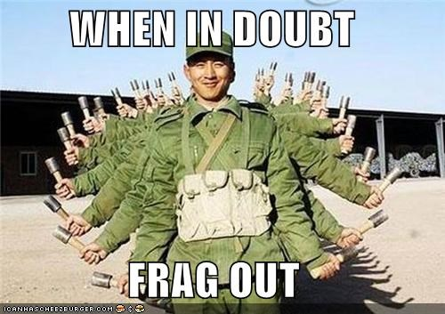 WHEN IN DOUBT FRAG OUT