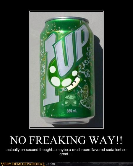 NO FREAKING WAY!! actually on second thought....maybe a mushroom flavored soda isnt so great.....