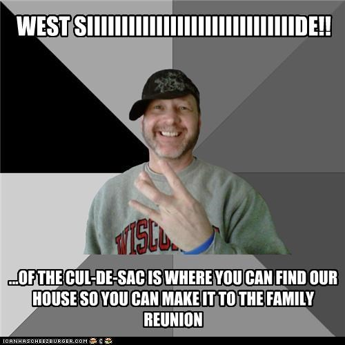 cul de sac family reunion hood dad West Side