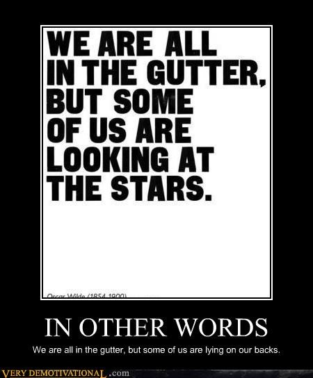 awesome demotivational dreams gutter in other words oscar wilde so to speak - 4335639040