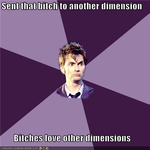 dimensions,Ladies Love,Memes,the doctor,timey-wimey