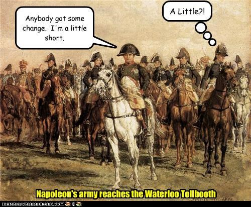 Anybody got some change. I'm a little short. A Little?! Napoleon's army reaches the Waterloo Tollbooth