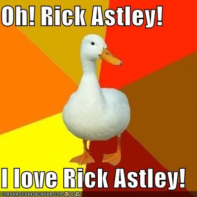 never gonna give you up,rick astley,rickroll,Technologically Impaired Duck