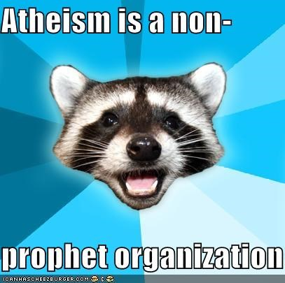 Atheism is a non- prophet organization