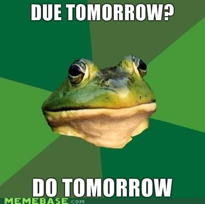 animemes,do tomorrow,due tomorrow,foul bachelor frog,homework,procrastination