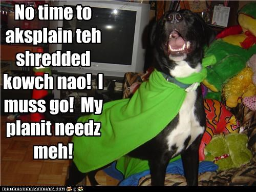 cape,costume,couch,excuse,explanation,gotta go,hero,need,no time,pit bull,pitbull,planet,shredded,superhero