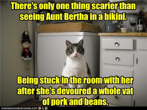 thar she blows There's only one thing scarier than seeing Aunt Bertha in a bikini. Being stuck in the room with her after she's devoured a whole vat of pork and beans.