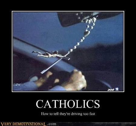 CATHOLICS How to tell they're driving too fast