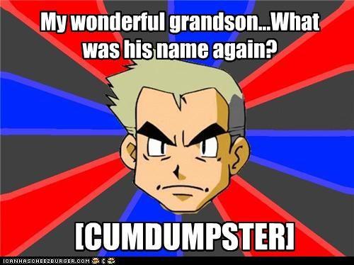 My wonderful grandson...What was his name again? [CUMDUMPSTER]