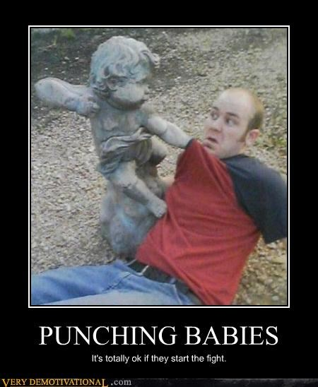 PUNCHING BABIES It's totally ok if they start the fight.