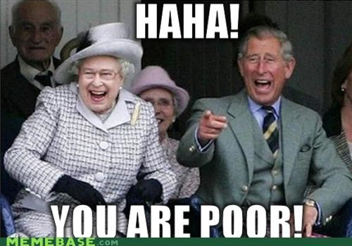 Memes monocle poor people prince charles queen elizabeth - 4352659968