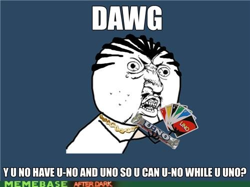 uno,u-no,Xzibit,Y U NO,Y U No Guy,yo dawg