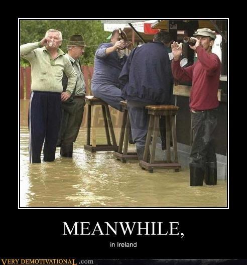 drinking flood Ireland Meanwhile wtf - 4354750976