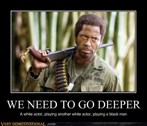 WE NEED TO GO DEEPER A white actor, playing another white actor, playing a black man