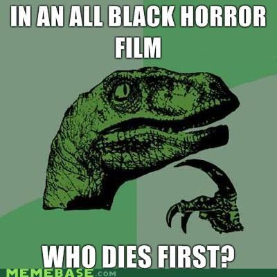 black horror movie no survivors philosoraptor racism typecasting - 4358106112