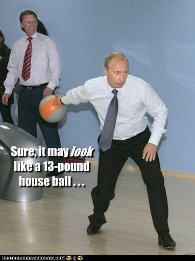 Sure, it may . like a 13-pound house ball . . . look