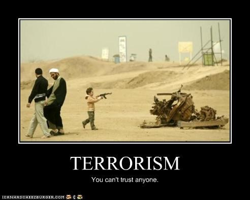 TERRORISM You can't trust anyone.