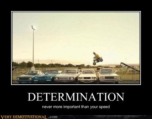 DETERMINATION never more important than your speed
