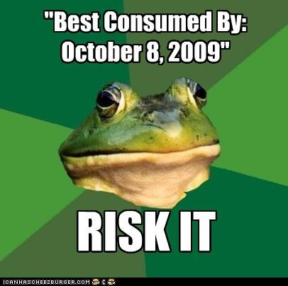"""Best Consumed By: October 8, 2009"" RISK IT"