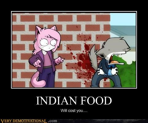 INDIAN FOOD Will cost you....