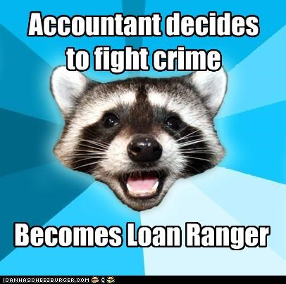 accountant,Lame Pun Coon,loan,lone ranger,puns