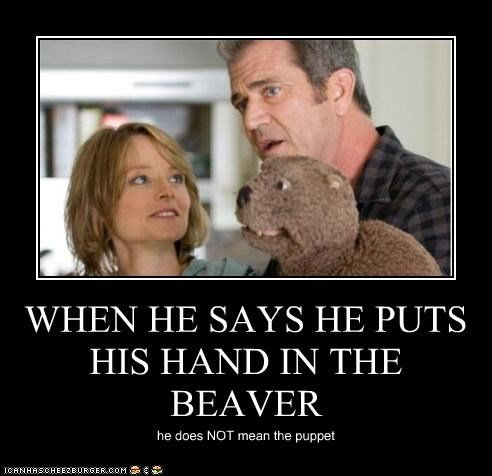 WHEN HE SAYS HE PUTS HIS HAND IN THE BEAVER he does NOT mean the puppet