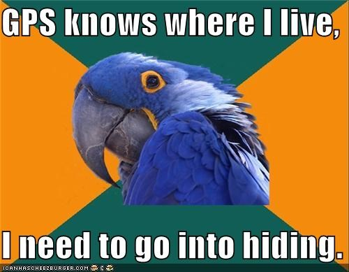go into hiding,gps,off the grid,Paranoid Parrot