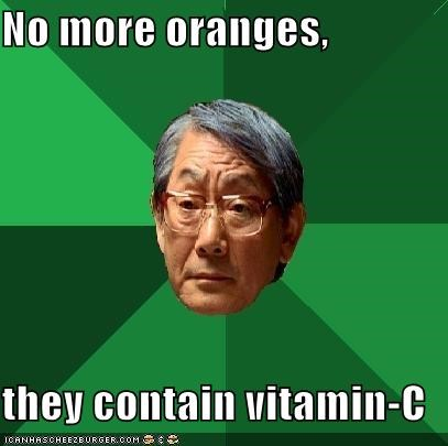 No more oranges,  they contain vitamin-C