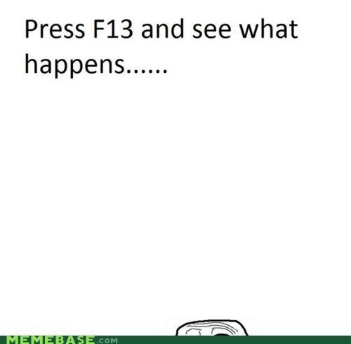 f13 press the button troll face trolling