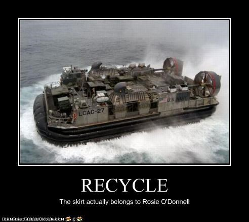 RECYCLE The skirt actually belongs to Rosie O'Donnell