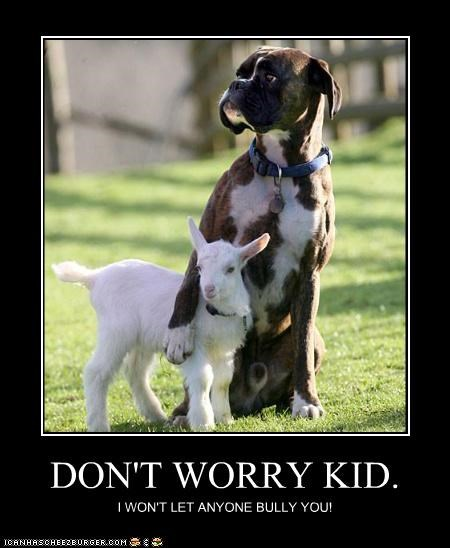 DON'T WORRY KID. I WON'T LET ANYONE BULLY YOU!