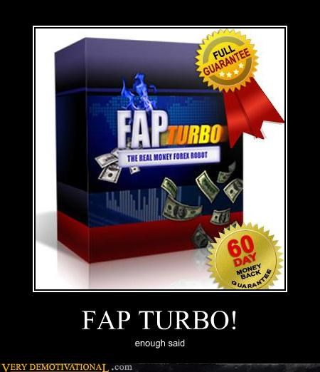 enough said,fap,software,turbo