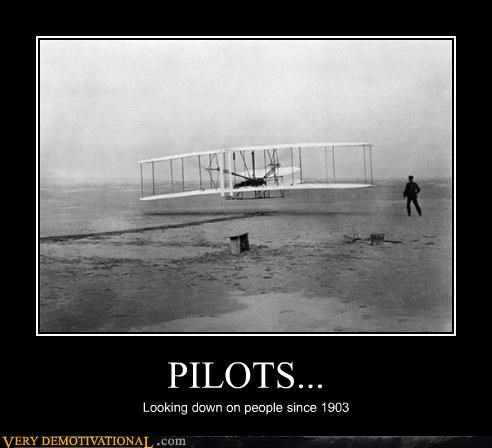 PILOTS... Looking down on people since 1903