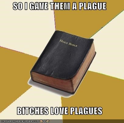 etc locusts LOL Jesus plague snakes