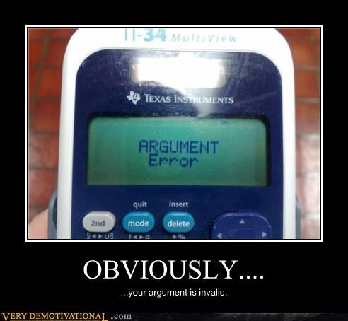 OBVIOUSLY.... ...your argument is invalid.
