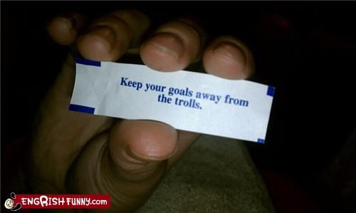 fortune cookie,goal,toll,troll