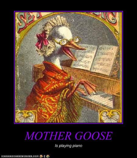MOTHER GOOSE Is playing piano