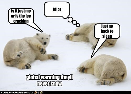 is it just me or is the ice cracking just go back to sleep idiot global warming theyll never know