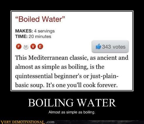 BOILING WATER Almost as simple as boiling.