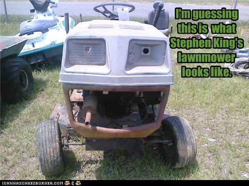 I'm guessing this is what Stephen King's lawnmower looks like.