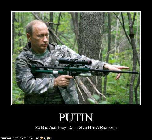 PUTIN So Bad Ass They Can't Give Him A Real Gun