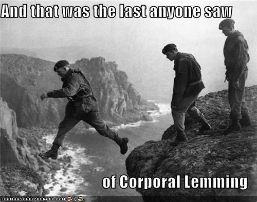 And that was the last anyone saw of Corporal Lemming