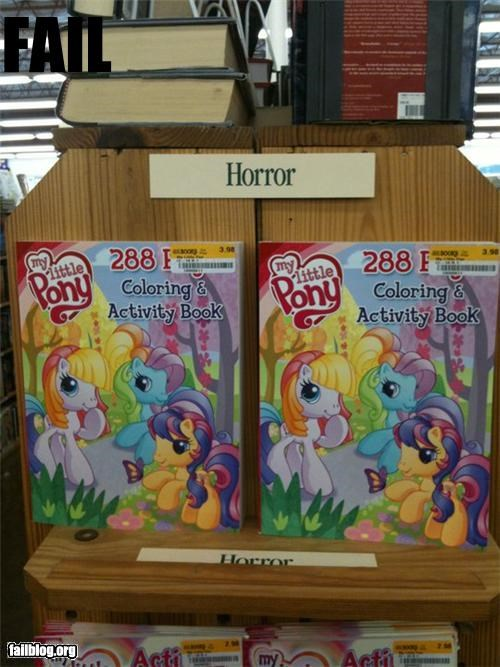 "Bookstore Genre Fail Last time I looked, ""My Little Pony"" wasn't all that horrifying."