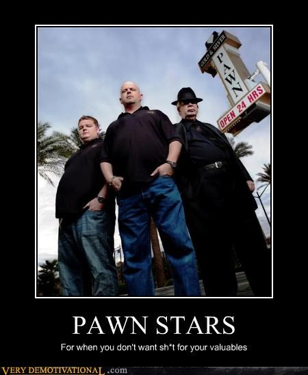 PAWN STARS For when you don't want sh*t for your valuables