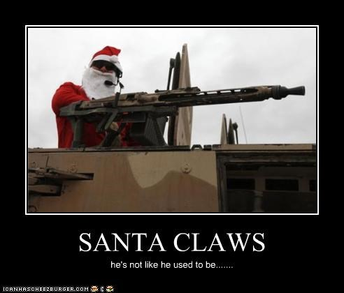 SANTA CLAWS he's not like he used to be.......
