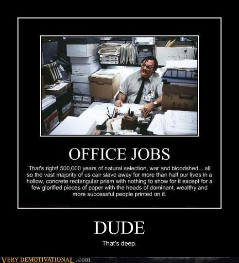 life,job,crappy,Office,deep,dude
